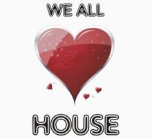 We All Love House by raneman