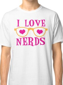I love NERDS with cute nerdy Glasses and heart Classic T-Shirt