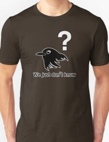 What are Birds? - We just don't know T-Shirt