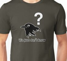 What are Birds? - We just don't know Unisex T-Shirt