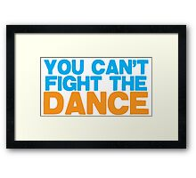 YOU CAN'T FIGHT THE DANCE! Framed Print