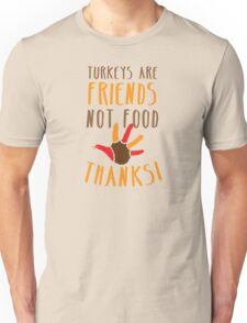 TURKEYs are FRIENDS not FOOD thanks! Thanksgiving deaign Unisex T-Shirt