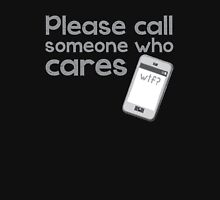 PLEASE call someone who cares with mobile cell phone Unisex T-Shirt