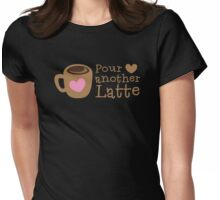 POUR another Latte with coffee cup and heart Womens Fitted T-Shirt
