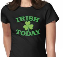 IRISH today with cute shamrock Womens Fitted T-Shirt