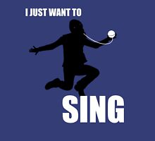I Just Want to Sing Unisex T-Shirt