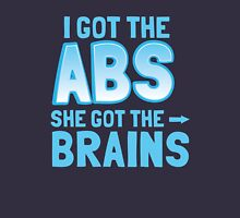 I got the ABS She got the BRAINS Unisex T-Shirt