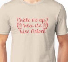 WAKE me up when it's wine o'clock Unisex T-Shirt