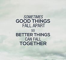 Good things fall apart by daanielasm