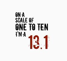 On a scale of 1 - 10 im a 13.1 Unisex T-Shirt
