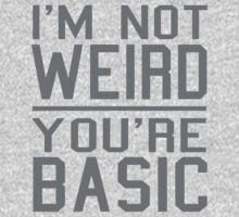 I'm Not Weird, You're Basic by robotface