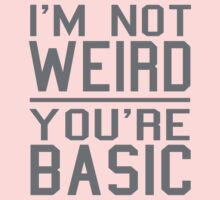 I'm Not Weird, You're Basic Kids Clothes