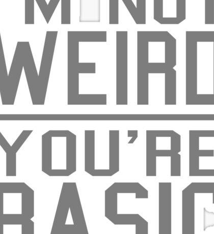 I'm Not Weird, You're Basic Sticker