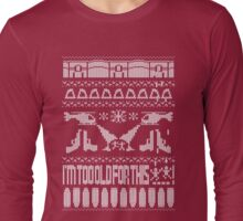 I'm Too Old for this...Ugly Christmas Jumper, Riggs! Long Sleeve T-Shirt