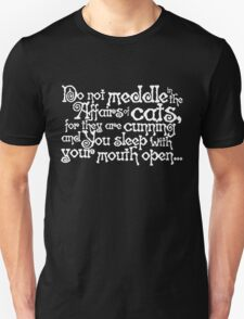 Do not meddle in the affairs of cats, for they are cunning and you sleep with your mouth open - white Unisex T-Shirt