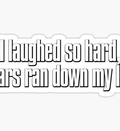 I laughed so hard, tears ran down my leg Sticker