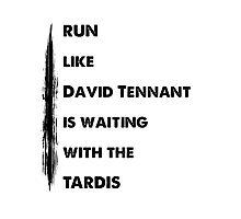 Run like David Tennant is waiting Photographic Print