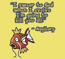 """I swear to God,when i evolve, i am going to kill you all"" - Magikarp by OnlyTheBest"