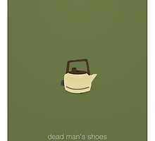 The Deadly Kettle - Dead Man's Shoes by bdi-design