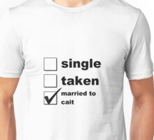 Single. Taken. Married to Cait Unisex T-Shirt