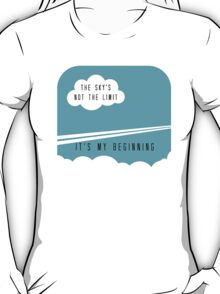 The sky's not the limit - it's my beginning T-Shirt