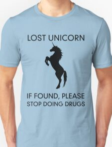 Lost Unicorn. If found, please stop doing drugs T-Shirt