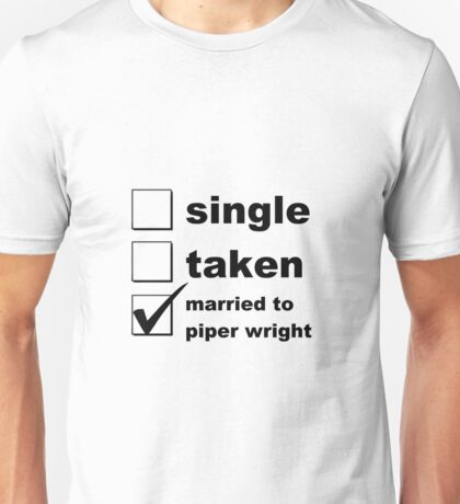 Single. Taken. Married to Piper Unisex T-Shirt