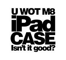 U WOT M8 iPad case by UWOTMERCH