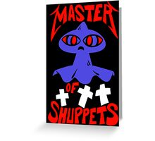Master of Shuppets Greeting Card