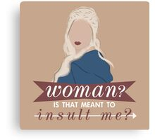 daenerys; is that meant to insult me? Canvas Print
