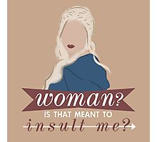 daenerys; is that meant to insult me? Photographic Print