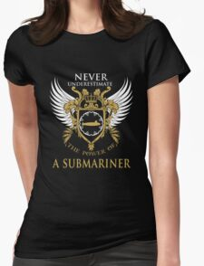 Never Underestimate the power of a Submariner Womens Fitted T-Shirt