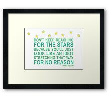 Don't keep reaching for the stars Framed Print
