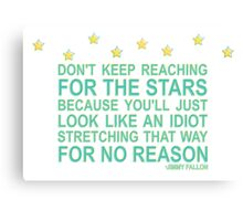 Don't keep reaching for the stars Canvas Print