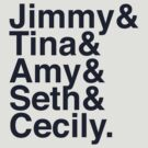 Jimmy& Tina& Amy& Seth& Cecily. by funkingonuts