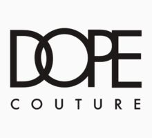 Dope Couture by phatshirts