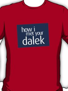 How I met your dalek T-Shirt