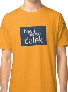 How I met your dalek Classic T-Shirt
