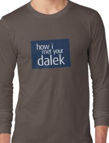 How I met your dalek Long Sleeve T-Shirt