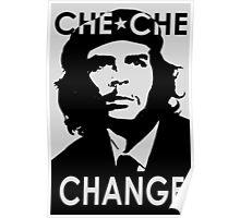 CHE CHE CHANGE: BLACK AND WHITE Poster