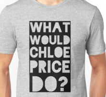 what would chloe price do? Unisex T-Shirt