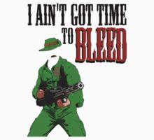 Ain't got time to bleed T-Shirt