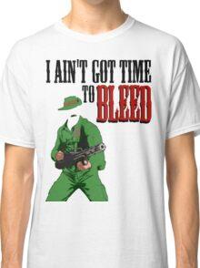 Ain't got time to bleed Classic T-Shirt