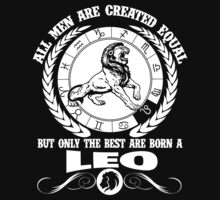 All Men Are Created Equal But Only The Best Are Born A Leo  by awesomegifts