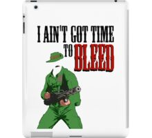 Ain't got time to bleed iPad Case/Skin
