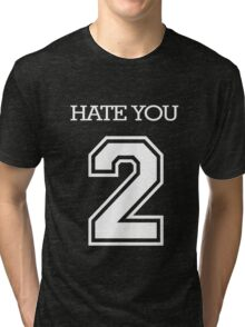 Hate You 2 Tri-blend T-Shirt