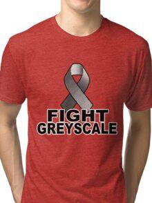 Fight Greyscale - LIGHT Tri-blend T-Shirt