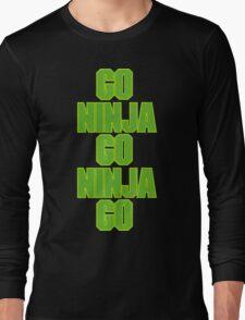 go ninja go ninja go! Long Sleeve T-Shirt