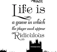 Life is a Game in Which the Player Must Appear Ridiculous by Violet Crawley