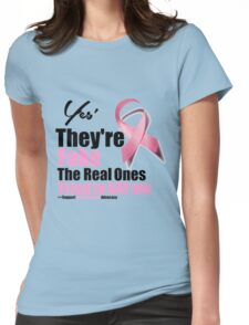 Yes They're fake. My real ones tried to kill me. Womens Fitted T-Shirt